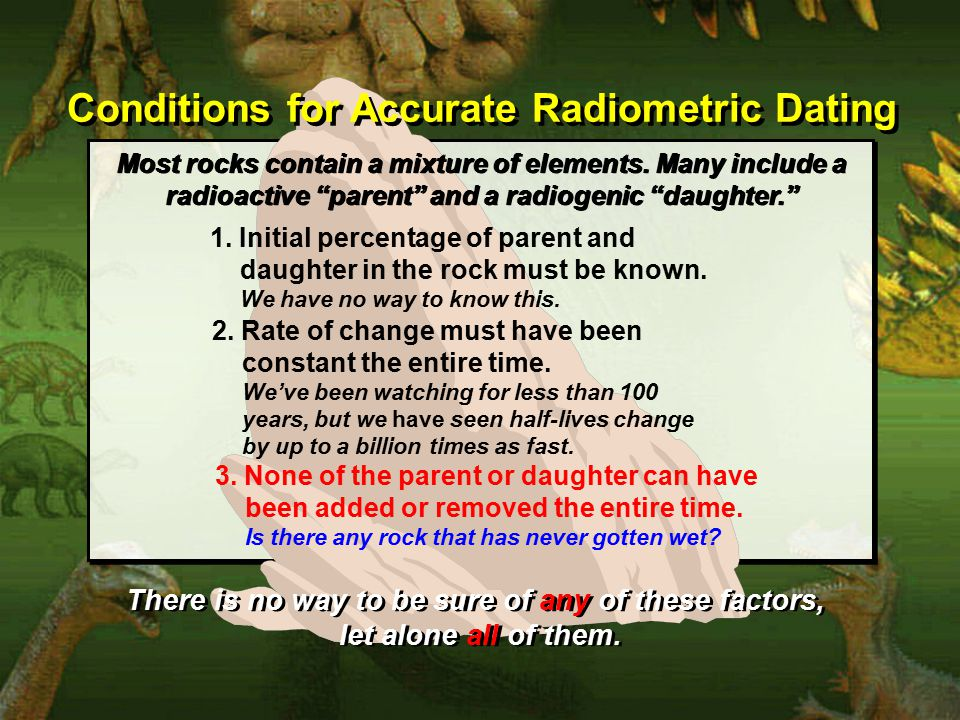 Conditions for Accurate Radiometric Dating Most rocks contain a mixture of elements.