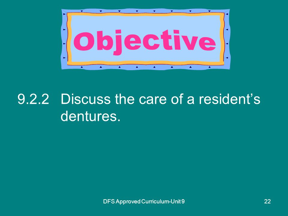 DFS Approved Curriculum-Unit Discuss the care of a resident's dentures.