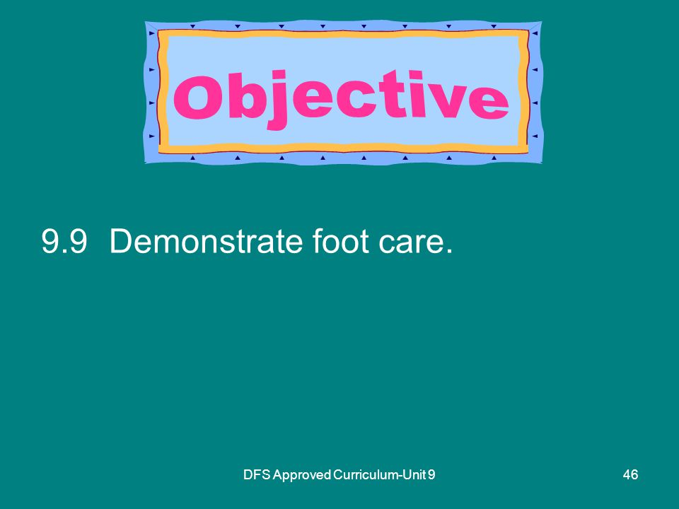 DFS Approved Curriculum-Unit Demonstrate foot care.