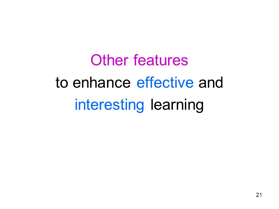 21 Other features to enhance effective and interesting learning