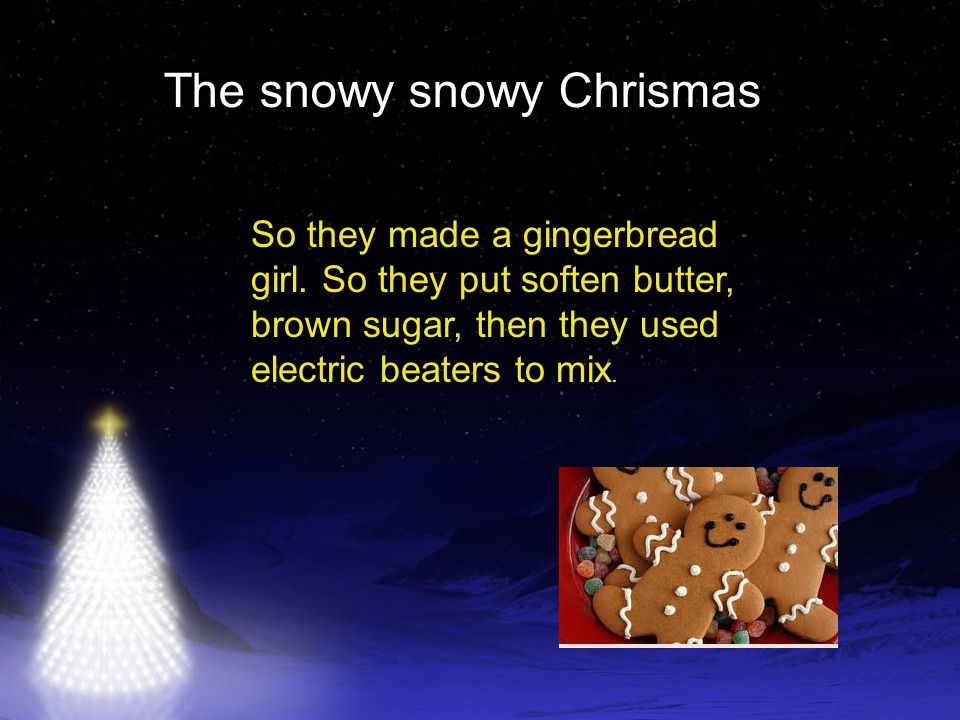 The snowy snowy Chrismas Then golden syrup, then separate a egg, but keep the yoke, then ground sugar, plain flour, then ground close, ground cinnamon, nut make, then baking powder, then shiver it in.