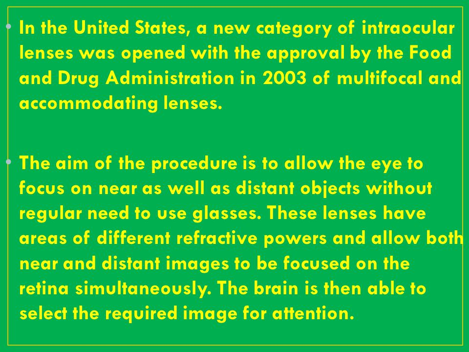 In the United States, a new category of intraocular lenses was opened with the approval by the Food and Drug Administration in 2003 of multifocal and