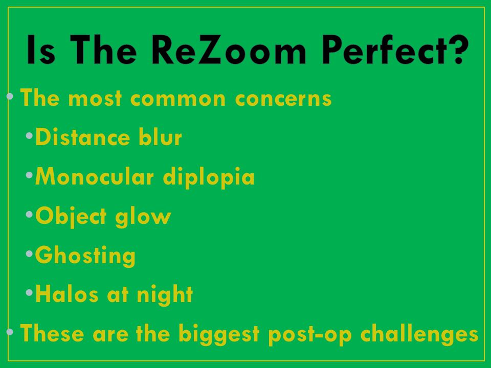 The most common concerns Distance blur Monocular diplopia Object glow Ghosting Halos at night These are the biggest post-op challenges