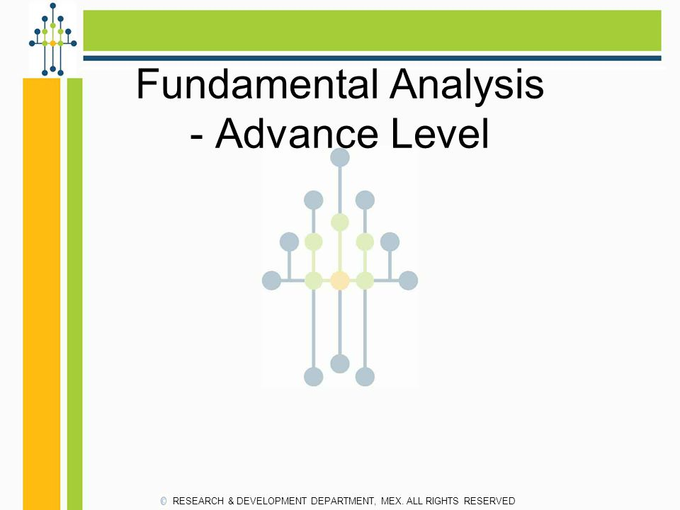 Fundamental Analysis - Advance Level RESEARCH & DEVELOPMENT DEPARTMENT, MEX. ALL RIGHTS RESERVED
