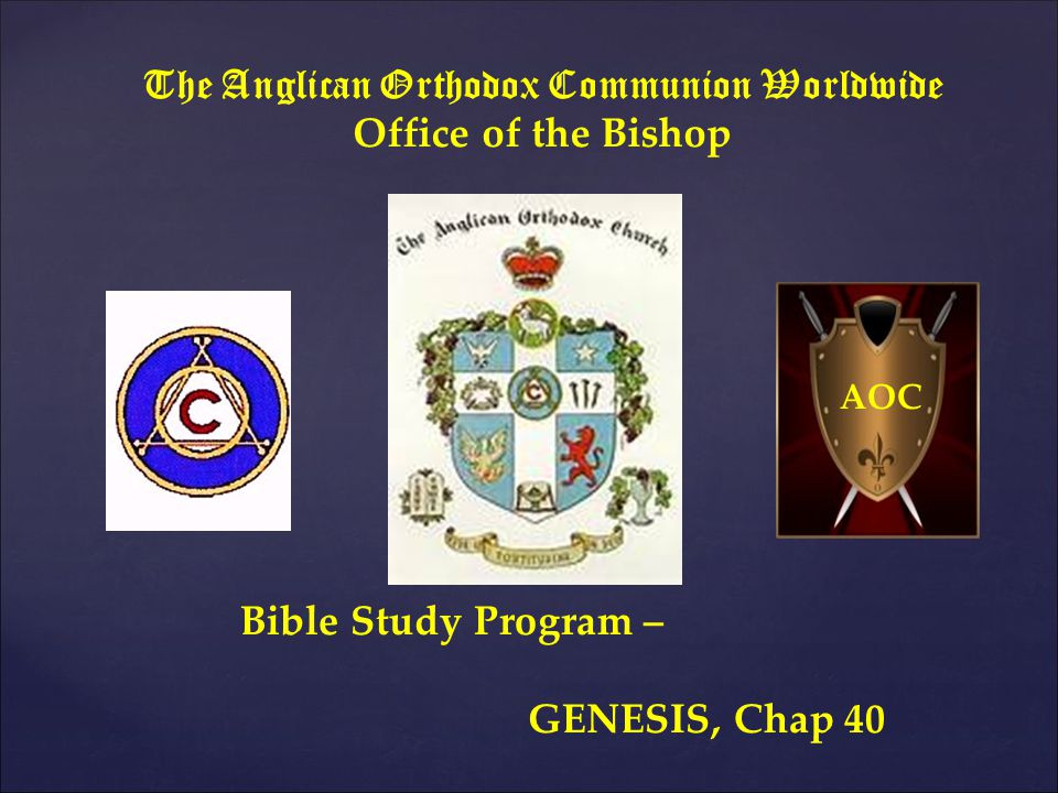The Anglican Orthodox Communion Worldwide Office of the Bishop Bible Study Program – GENESIS, Chap 40 AOC