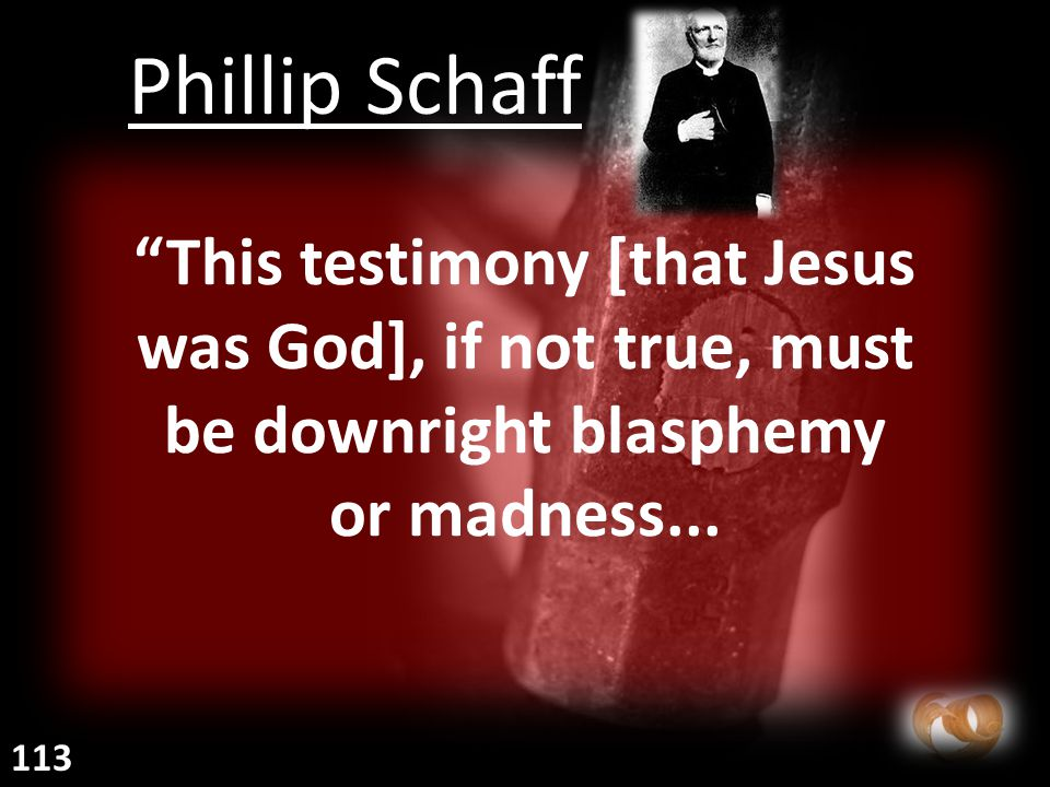 This testimony [that Jesus was God], if not true, must be downright blasphemy or madness...