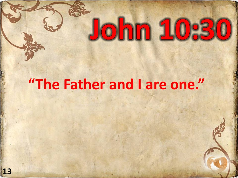 The Father and I are one. 13