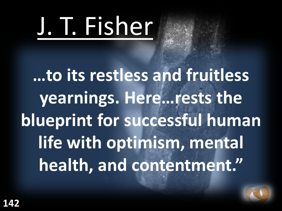 """…to its restless and fruitless yearnings. Here…rests the blueprint for successful human life with optimism, mental health, and contentment."""" J. T. Fis"""