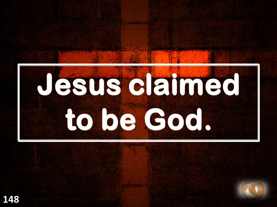 Jesus claimed to be God. 148