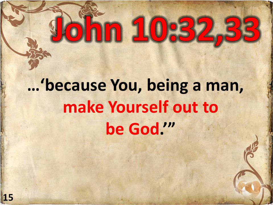 …'because You, being a man, make Yourself out to be God.' 15