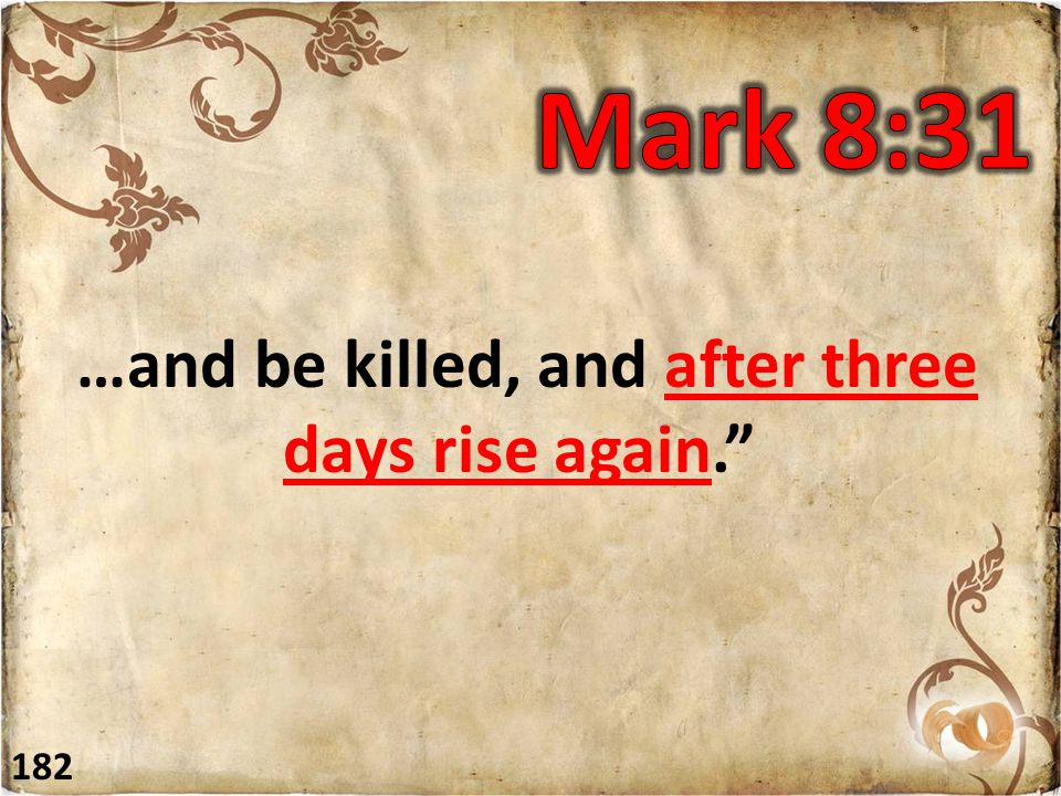 """…and be killed, and after three days rise again."""" 182"""