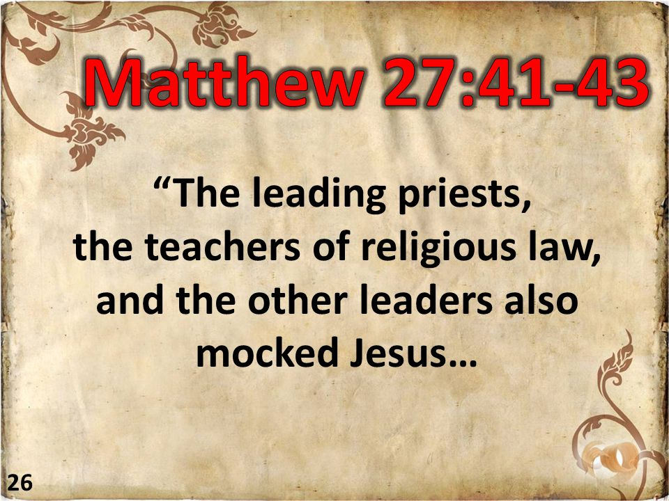 """""""The leading priests, the teachers of religious law, and the other leaders also mocked Jesus… 26"""