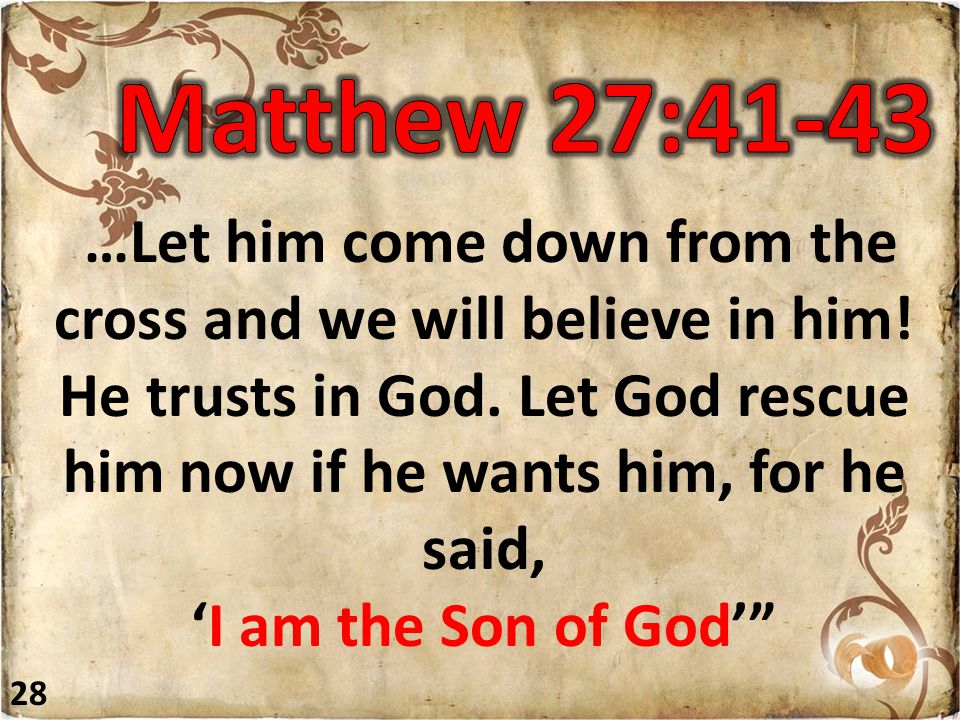 …Let him come down from the cross and we will believe in him.