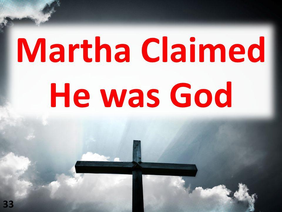 Martha Claimed He was God 33
