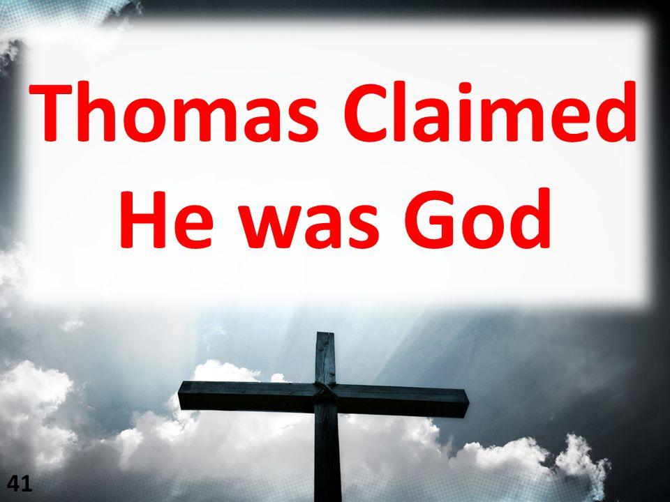 Thomas Claimed He was God 41