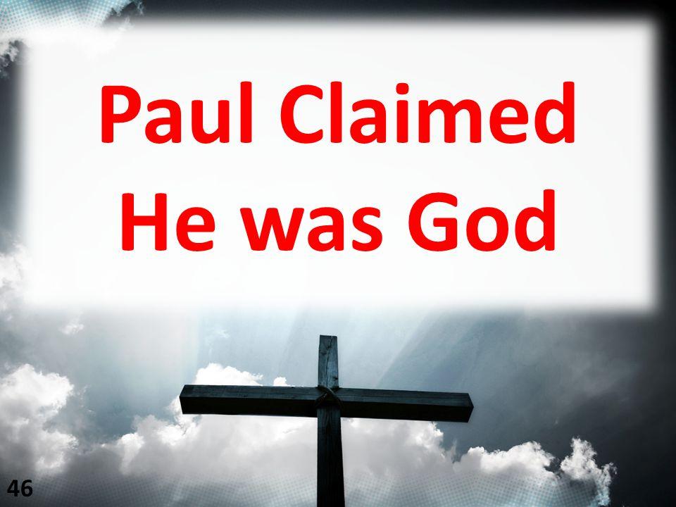 Paul Claimed He was God 46