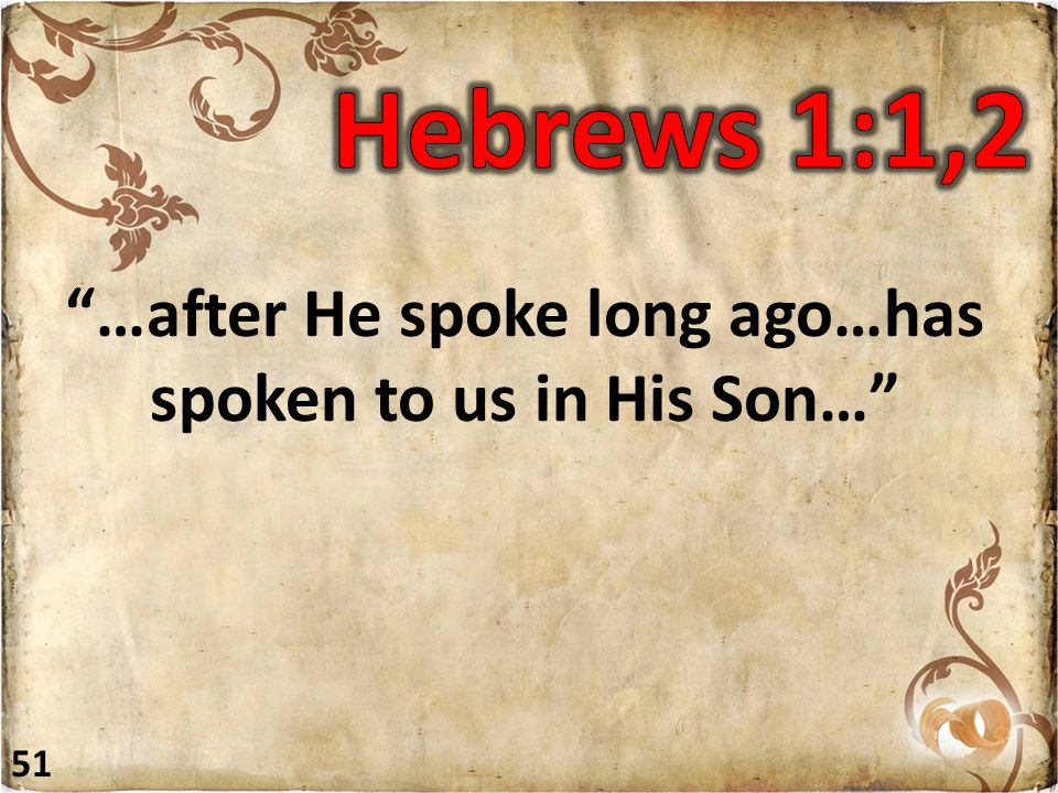 """""""…after He spoke long ago…has spoken to us in His Son…"""" 51"""