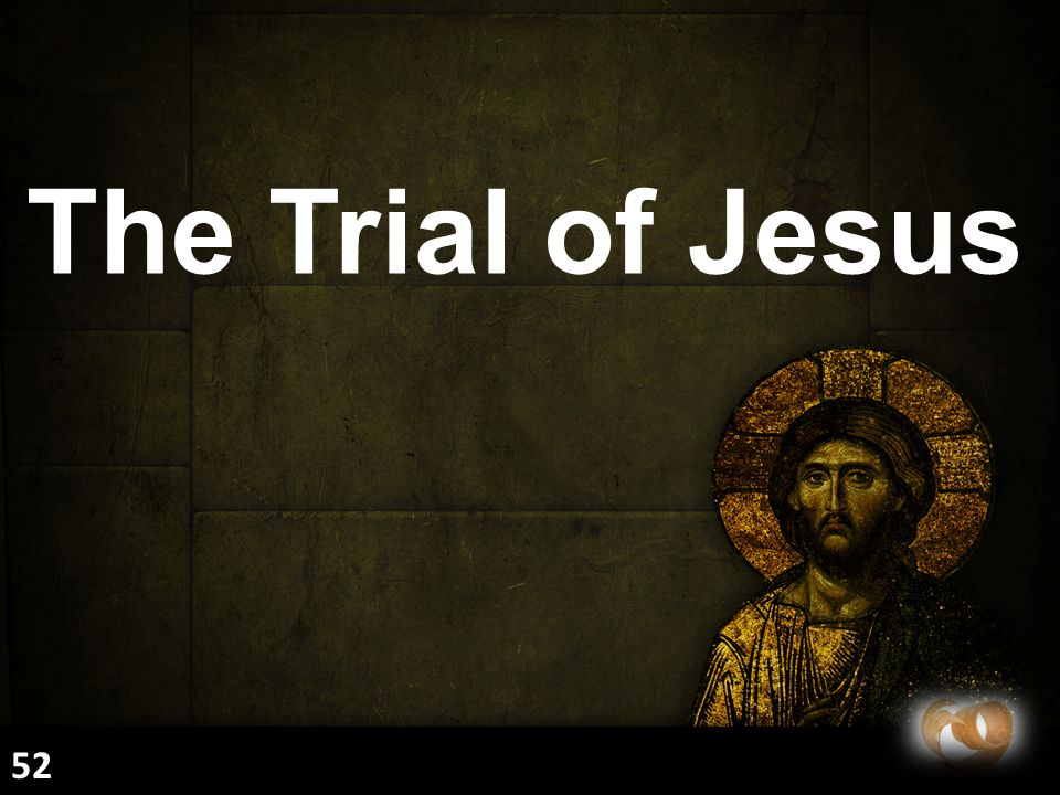 The Trial of Jesus 52