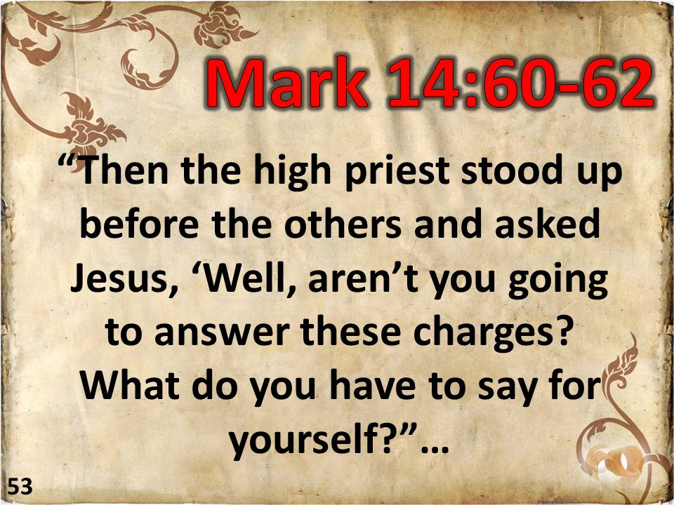 """""""Then the high priest stood up before the others and asked Jesus, 'Well, aren't you going to answer these charges? What do you have to say for yoursel"""