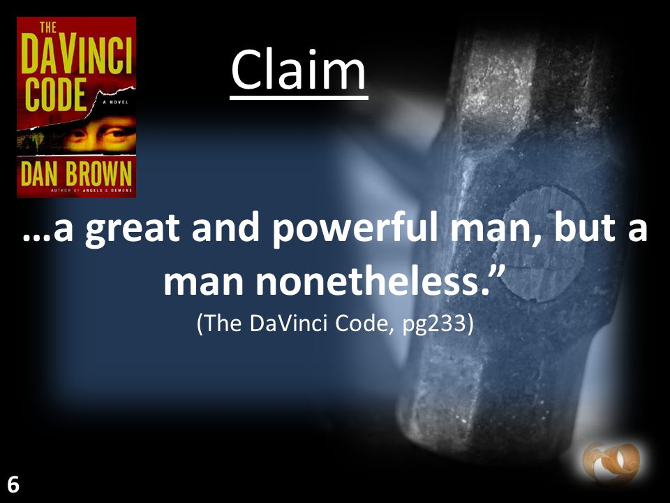 """…a great and powerful man, but a man nonetheless."""" (The DaVinci Code, pg233) Claim 6"""