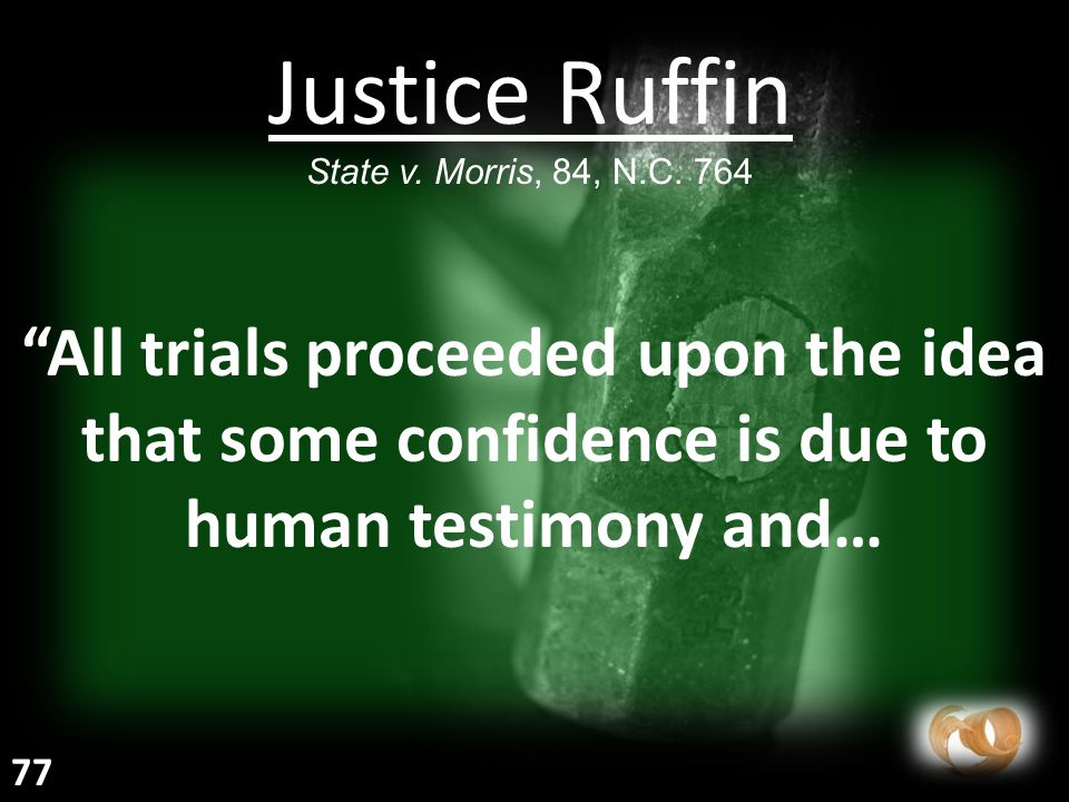 """""""All trials proceeded upon the idea that some confidence is due to human testimony and… Justice Ruffin State v. Morris, 84, N.C. 764 77"""