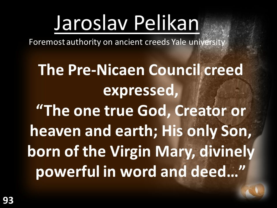 """The Pre-Nicaen Council creed expressed, """"The one true God, Creator or heaven and earth; His only Son, born of the Virgin Mary, divinely powerful in wo"""