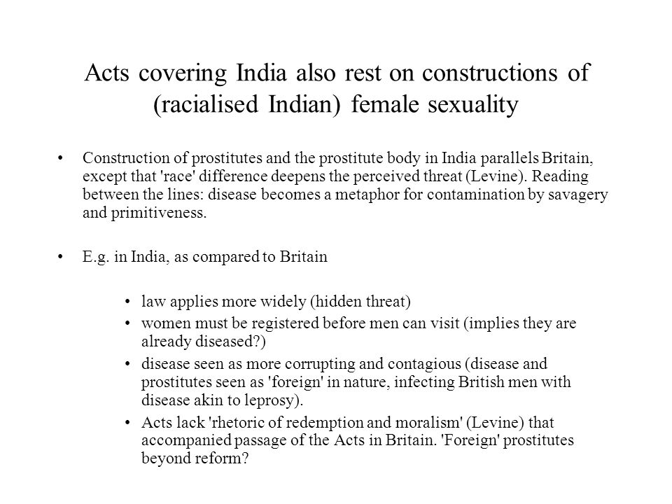 Acts covering India also rest on constructions of (racialised Indian) female sexuality Construction of prostitutes and the prostitute body in India pa