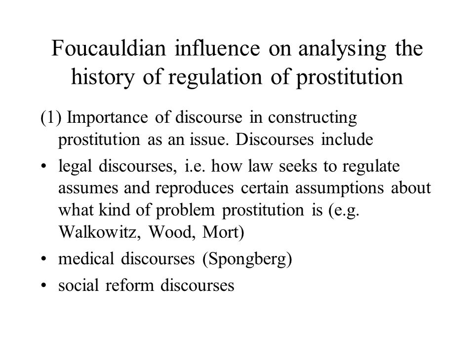 Foucauldian influence on analysing the history of regulation of prostitution (1) Importance of discourse in constructing prostitution as an issue.