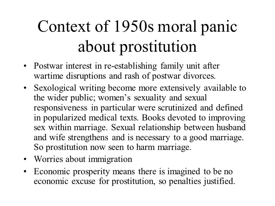 Context of 1950s moral panic about prostitution Postwar interest in re-establishing family unit after wartime disruptions and rash of postwar divorces