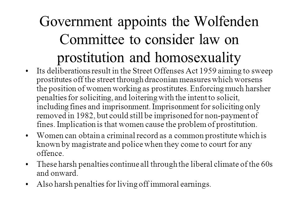 Government appoints the Wolfenden Committee to consider law on prostitution and homosexuality Its deliberations result in the Street Offenses Act 1959