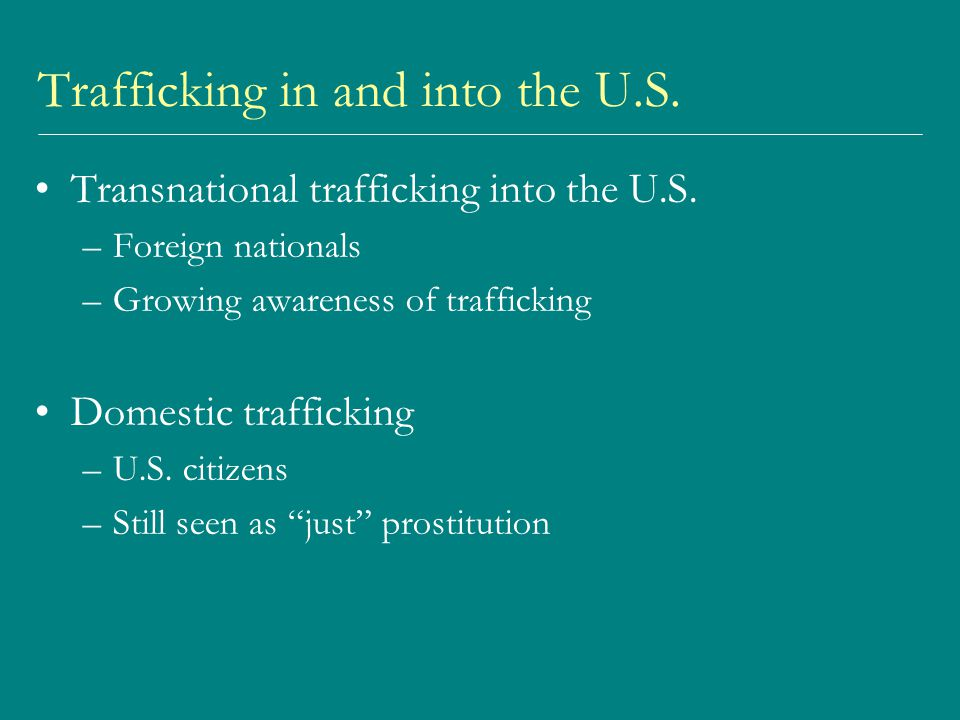 Trafficking in and into the U.S. Transnational trafficking into the U.S.