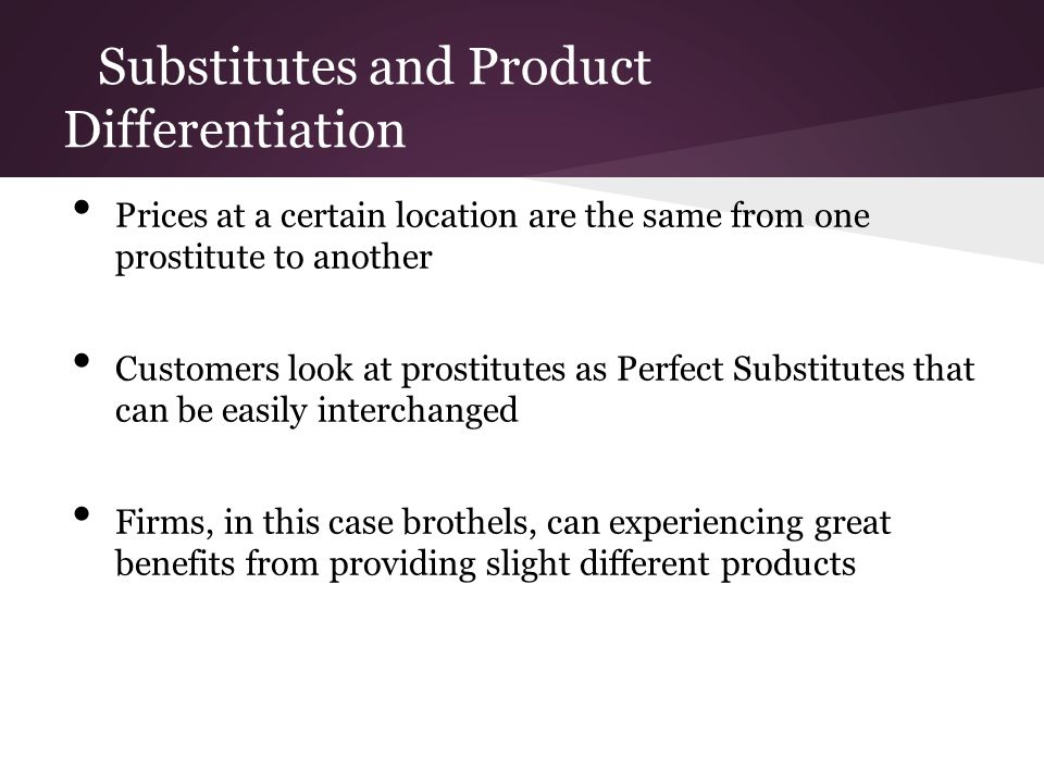 Substitutes and Product Differentiation Prices at a certain location are the same from one prostitute to another Customers look at prostitutes as Perf