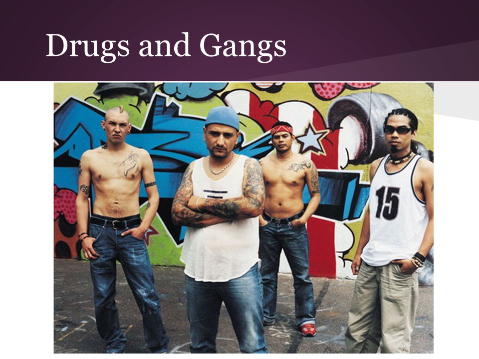 Drugs and Gangs