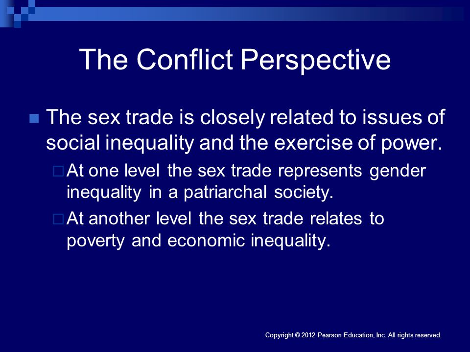 Copyright © 2012 Pearson Education, Inc. All rights reserved. The Conflict Perspective The sex trade is closely related to issues of social inequality