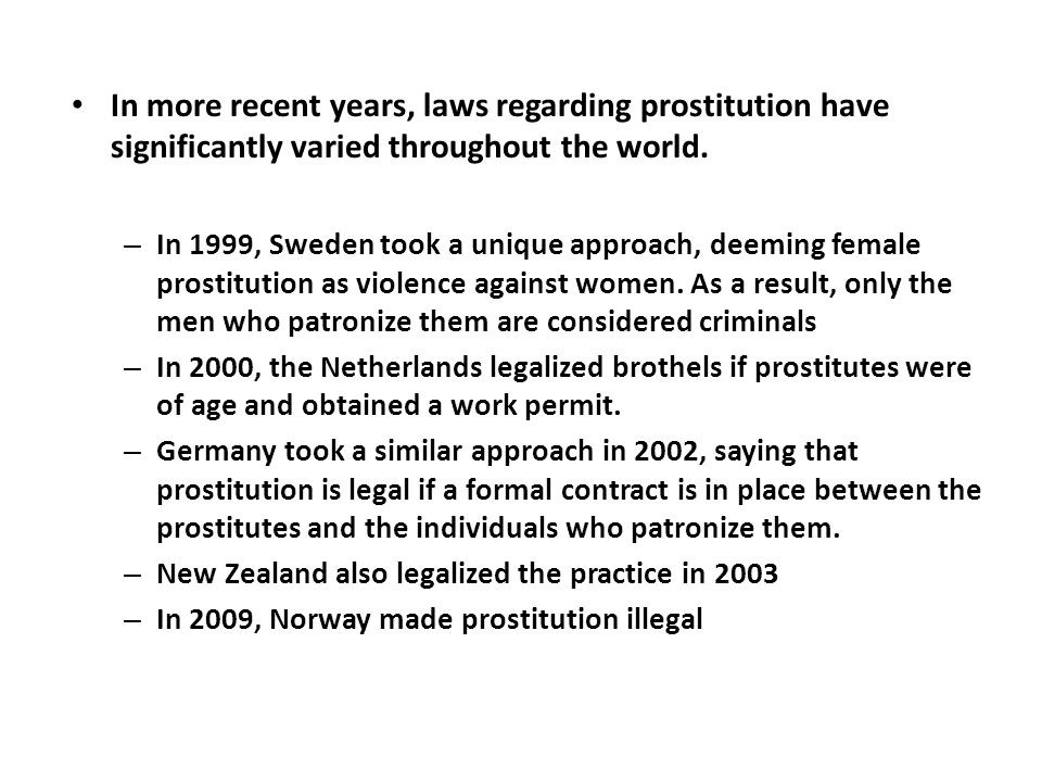 In more recent years, laws regarding prostitution have significantly varied throughout the world.