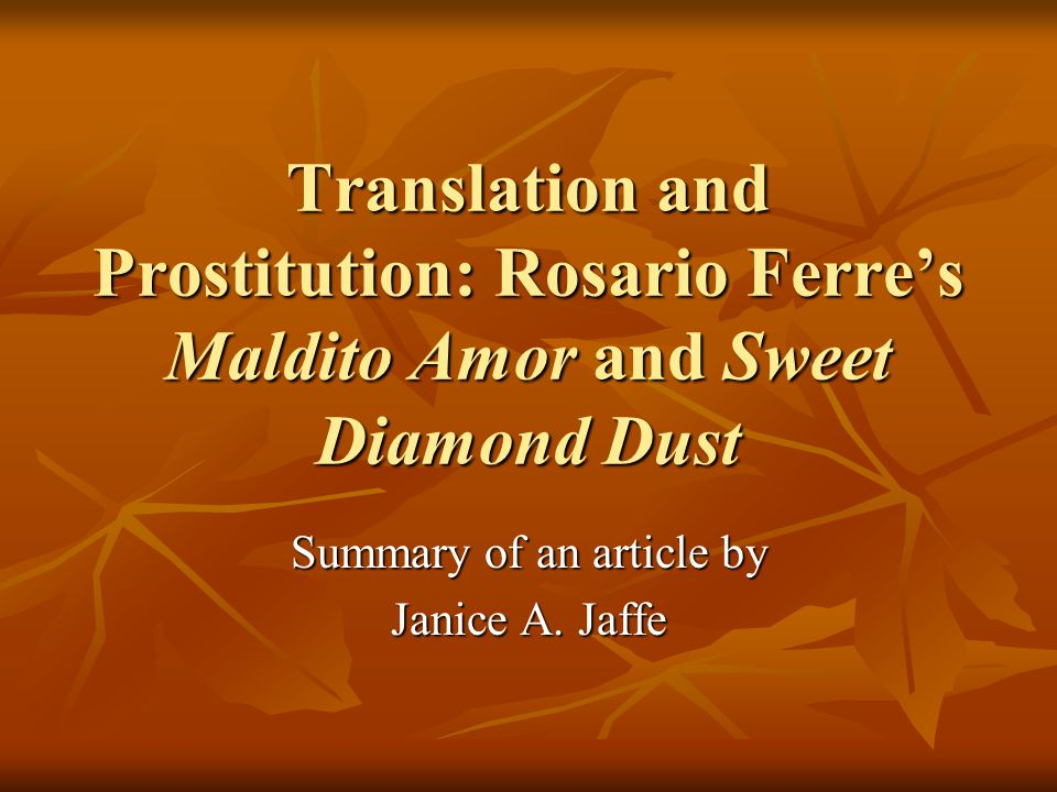 Translation and Prostitution: Rosario Ferre's Maldito Amor and Sweet Diamond Dust Summary of an article by Janice A. Jaffe