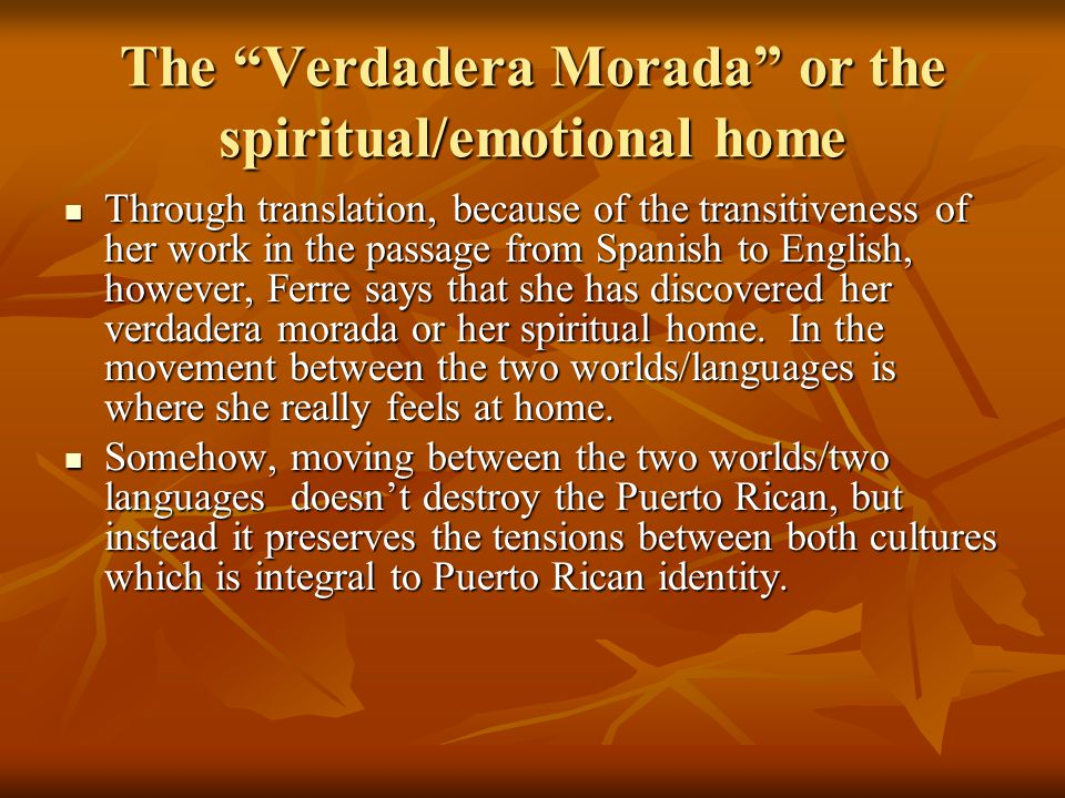 "The ""Verdadera Morada"" or the spiritual/emotional home Through translation, because of the transitiveness of her work in the passage from Spanish to E"