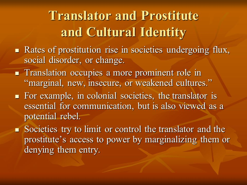 Translator and Prostitute and Cultural Identity Rates of prostitution rise in societies undergoing flux, social disorder, or change. Rates of prostitu