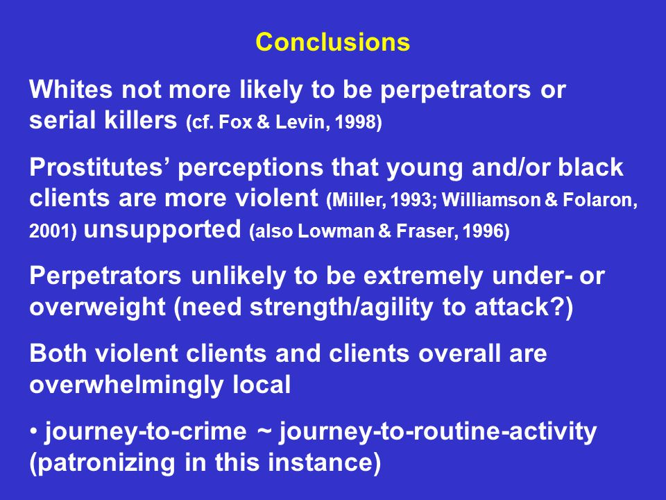 Conclusions Whites not more likely to be perpetrators or serial killers (cf.