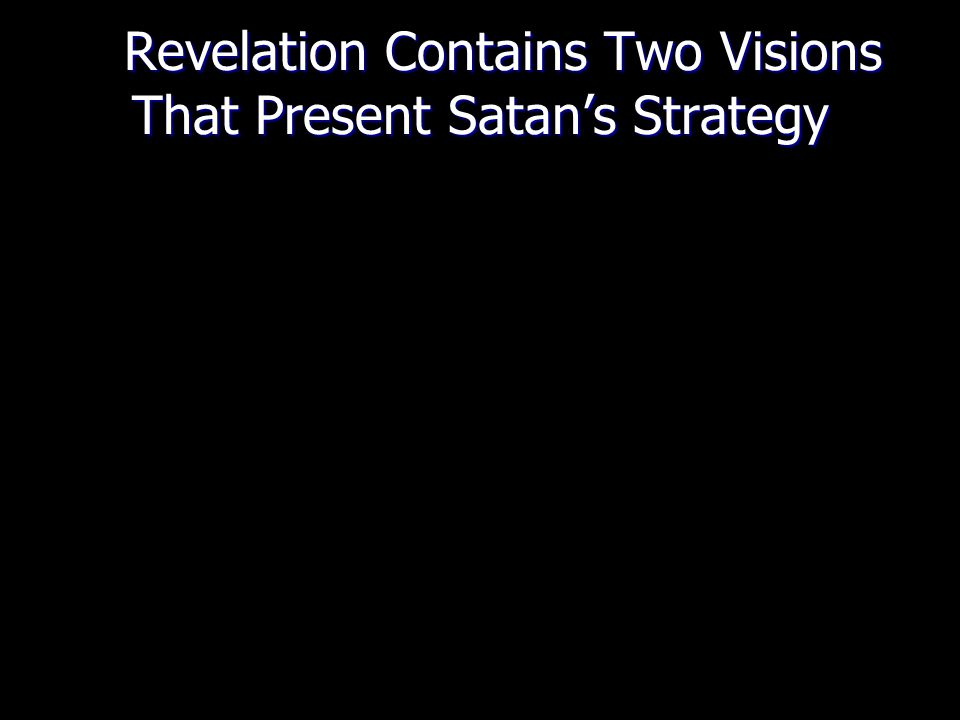 Revelation Contains Two Visions That Present Satan's Strategy Revelation Contains Two Visions That Present Satan's Strategy