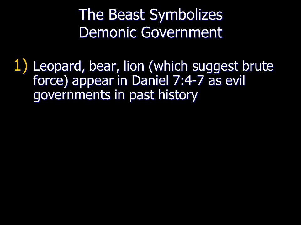 1) Leopard, bear, lion (which suggest brute force) appear in Daniel 7:4-7 as evil governments in past history