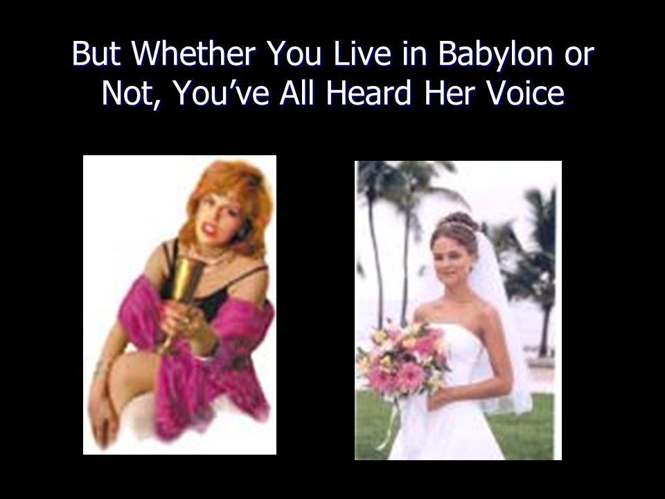 But Whether You Live in Babylon or Not, You've All Heard Her Voice