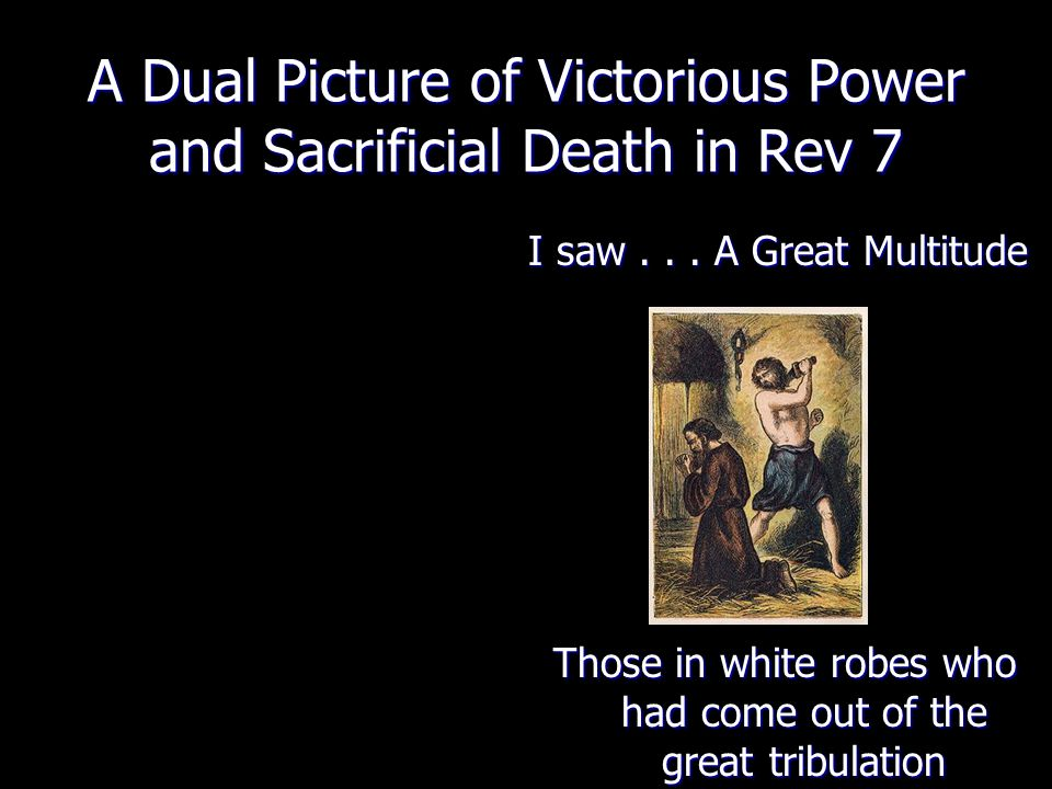 A Dual Picture of Victorious Power and Sacrificial Death in Rev 7 I saw...