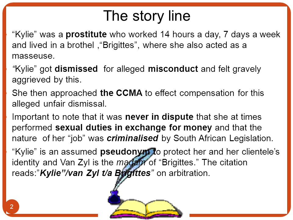 The story line 2 Kylie was a prostitute who worked 14 hours a day, 7 days a week and lived in a brothel, Brigittes , where she also acted as a masseuse.
