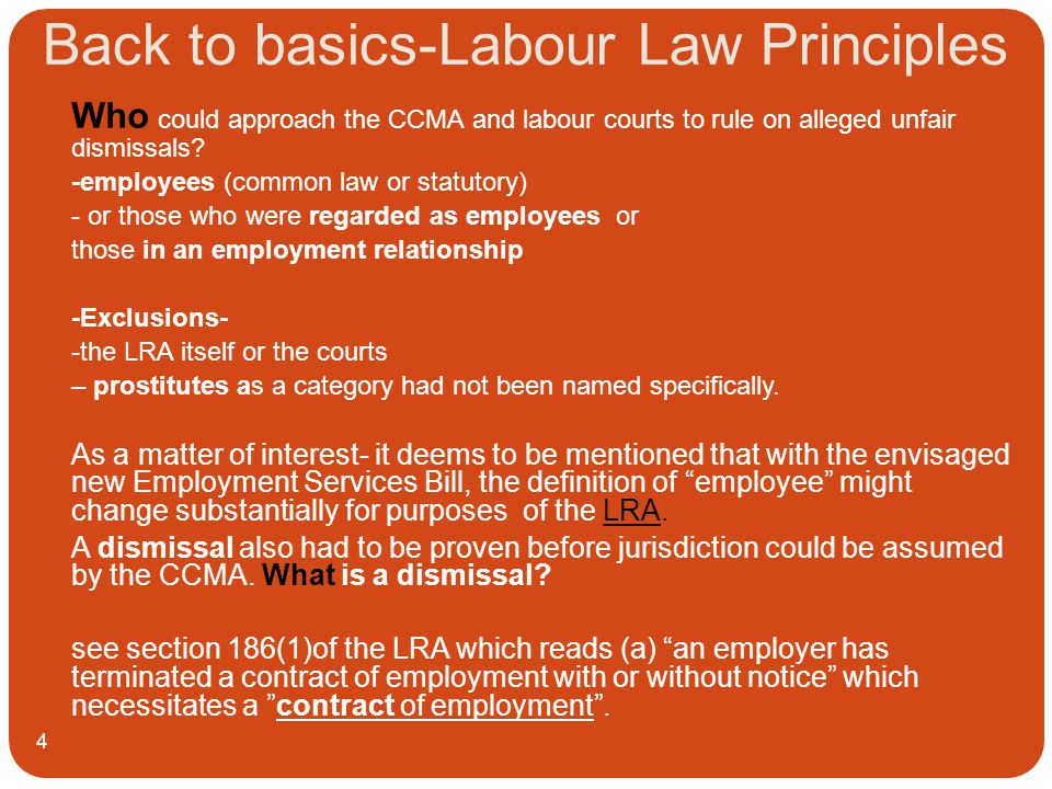 Back to basics-Labour Law Principles 4 Who could approach the CCMA and labour courts to rule on alleged unfair dismissals.