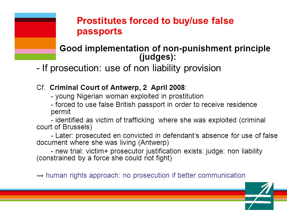6. Prostitutes forced to buy/use false passports Good implementation of non-punishment principle (judges): - If prosecution: use of non liability prov
