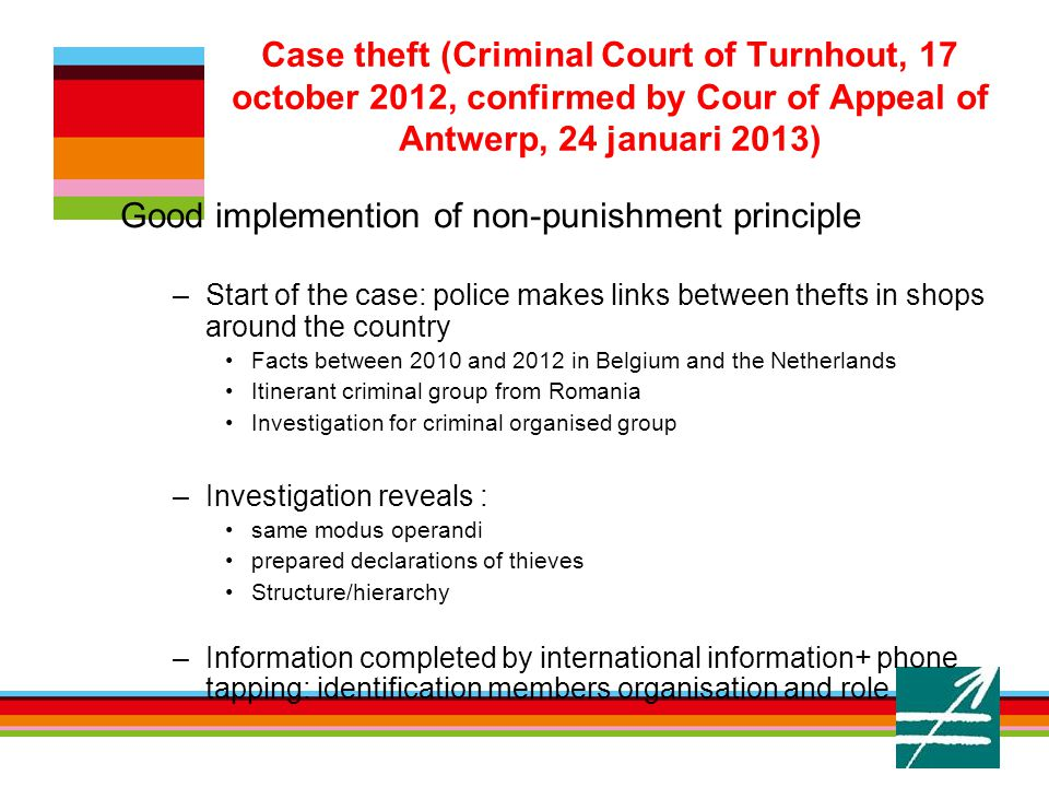 6. Case theft (Criminal Court of Turnhout, 17 october 2012, confirmed by Cour of Appeal of Antwerp, 24 januari 2013) Good implemention of non-punishme