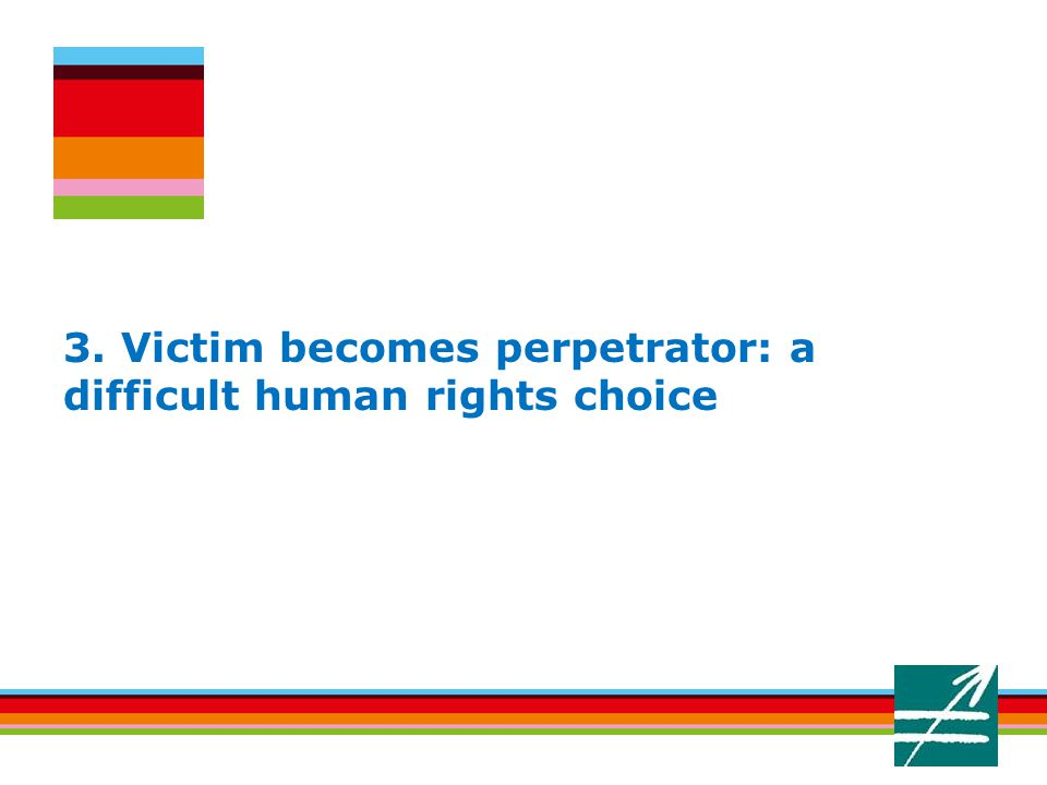 3. Victim becomes perpetrator: a difficult human rights choice