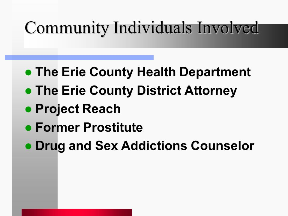 Community Individuals Involved The Erie County Health Department The Erie County District Attorney Project Reach Former Prostitute Drug and Sex Addictions Counselor