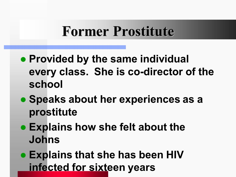 Former Prostitute Provided by the same individual every class. She is co-director of the school Speaks about her experiences as a prostitute Explains